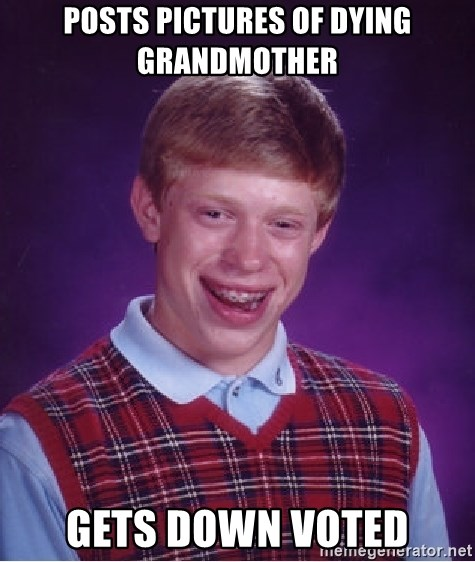Bad Luck Brian - Posts pictures of dying grandmother Gets down voted