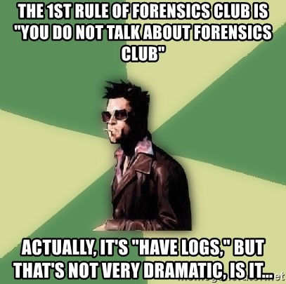 """Tyler Durden - the 1st rule of forensics club is """"you do not talk about forensics club"""" actually, it's """"Have logs,"""" but that's not very dramatic, is it..."""