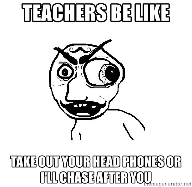 Cuddler - TEACHERS BE LIKE  TAKE OUT YOUR HEAD PHONES OR I'LL CHASE AFTER YOU