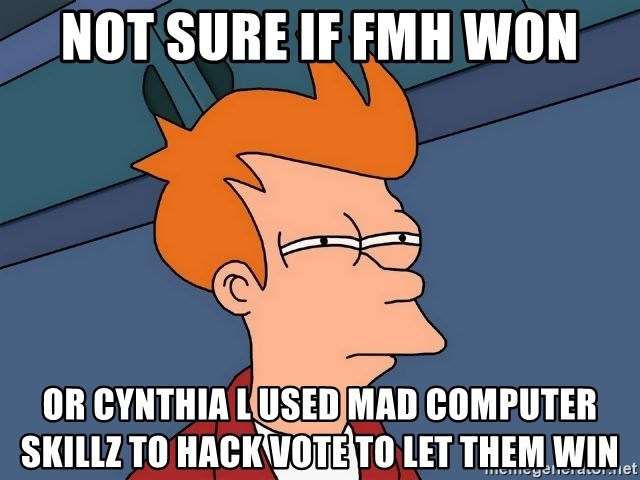 Futurama Fry - Not sure if FMH won or Cynthia L used mad computer skillz to hack vote to let them win