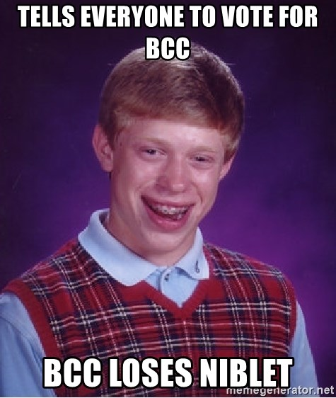 Bad Luck Brian - TELLS EVERYONE TO VOTE FOR BCC BCC LOSES NIBLET