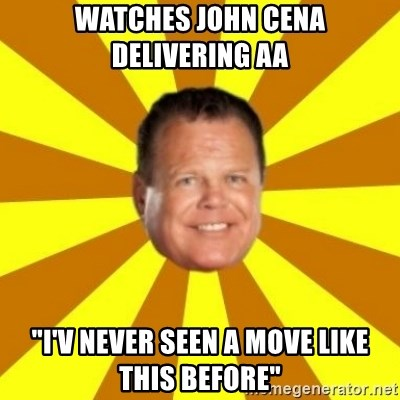 "Jerry Lawler - watches john cena delivering aa ""i'v never seen a move like this before"""
