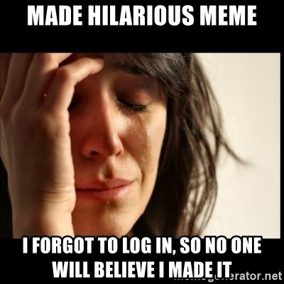 First World Problems - made hilarious meme i forgot to log in, so no one will believe i made it