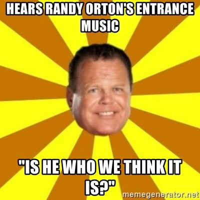 """Jerry Lawler - hears randy orton's entrance music """"is he who we think it is?"""""""