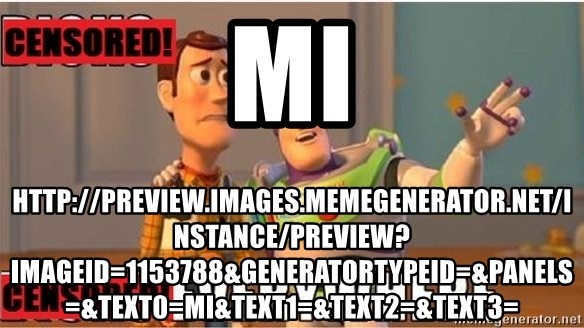 Toy Story Everywhere - mi http://preview.images.memegenerator.net/Instance/Preview?imageID=1153788&generatorTypeID=&panels=&text0=mi&text1=&text2=&text3=