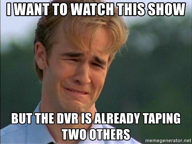 Dawson Crying - I want to watch this show but the DVR is already taping two others
