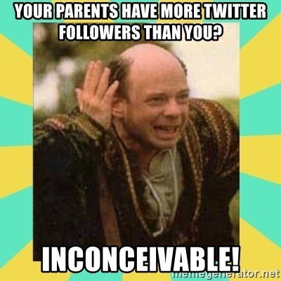 Princess Bride Vizzini - Your parents have more Twitter followers than you? INCONCEIVABLE!