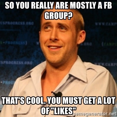"Typographer Ryan Gosling - So you really are mostly a FB GROUP? That's cool. You must get a lot of ""likes"""