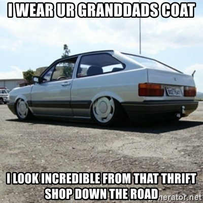 treiquilimei - I WEAR UR GRANDDADS COAT I LOOK INCREDIBLE FROM THAT THRIFT SHOP DOWN THE ROAD