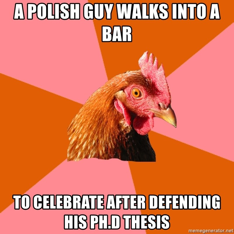 Anti Joke Chicken - A Polish guy walks into a bar to celebrate after defending his Ph.D thesis
