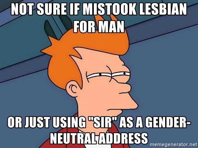"""Futurama Fry - not sure if mistook lesbian for man or just using """"sir"""" as a gender-neutral address"""