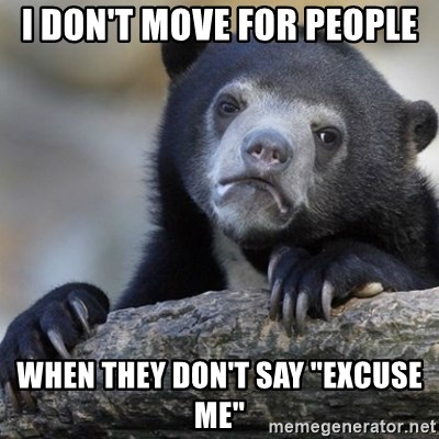"Confession Bear - I don't move for people When they DOn't say ""Excuse me"""
