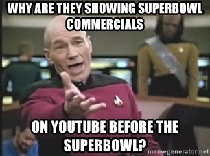 Picard Wtf - why are they showing superbowl commercials on youtube before the superbowl?