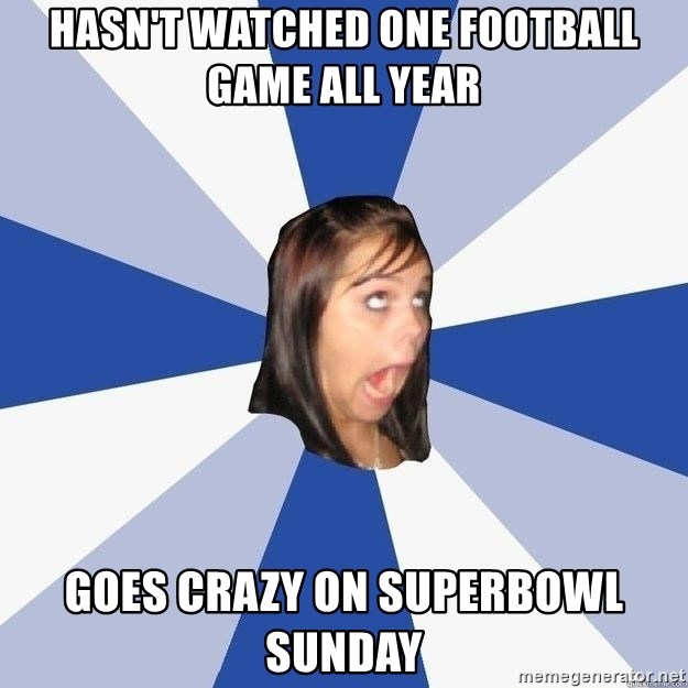 Annoying Facebook Girl - hasn't watched one football game all year goes crazy on superbowl sunday