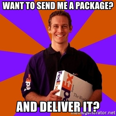 FedSex Shipping Guy - WANT TO SEND ME A PACKAGE? AND DELIVER IT?