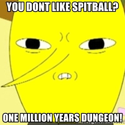 LEMONGRAB - yOU DONT LIKE SPITBALL? oNE MILLION YEARS DUNGEON!