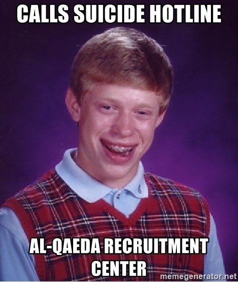 Bad Luck Brian - calls suicide hotline al-qaeda recruitment center