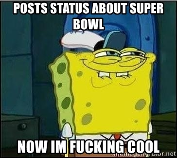 Spongebob Face - Posts status about super bowl Now im fucking cool
