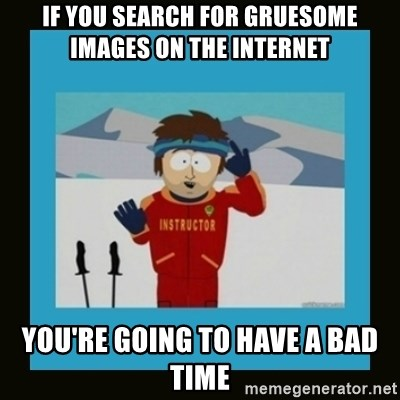 South Park Ski Instructor - if you search for gruesome images on the internet You're going to have a bad time