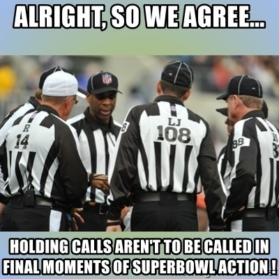NFL Ref Meeting - alright, so we agree... holding calls aren't to be called in final moments of superbowl action !