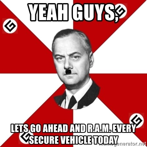 TheGrammarNazi - YEAH GUYS, LETS GO AHEAD AND R.A.M. EVERY SECURE VEHICLE TODAY