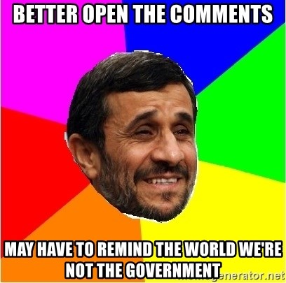 Irans President - Better open the comments May have to remind the world we're not the government
