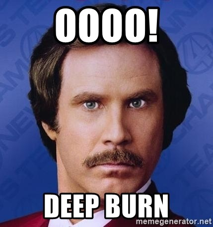 Ron Burgundy - oooo! Deep Burn
