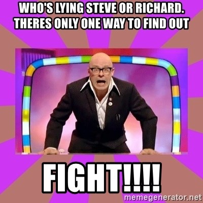 Harry Hill Fight - Who's lying Steve or Richard. theres only one way to find out fight!!!!