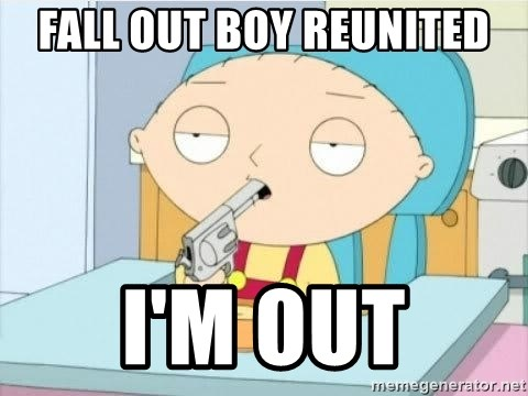 Suicide Stewie - Fall out boy reunited I'm out