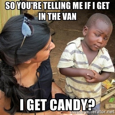 So You're Telling me - so you're telling me if i get in the van i get candy?