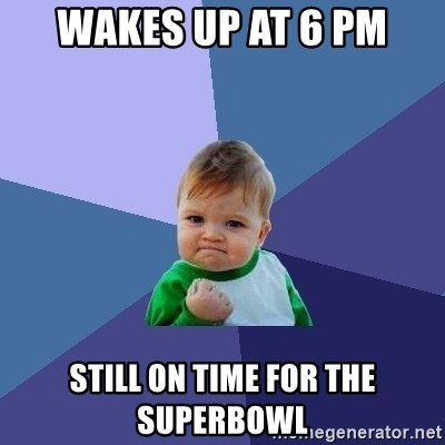 Success Kid - Wakes up at 6 pm Still on time for the superbowl