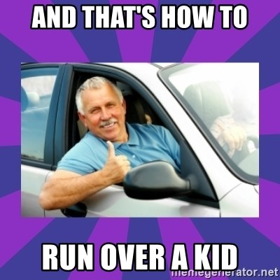 Perfect Driver - AND THAT'S HOW TO RUN OVER A KID