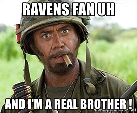 You Just went Full Retard - ravens fan uh and i'm a real brother !