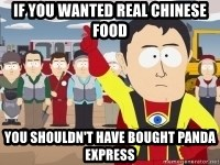 Captain Hindsight - If you wanted real chinese food you shouldn't have bought panda express