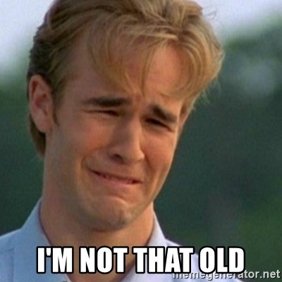 Crying Dawson -  I'm not that old