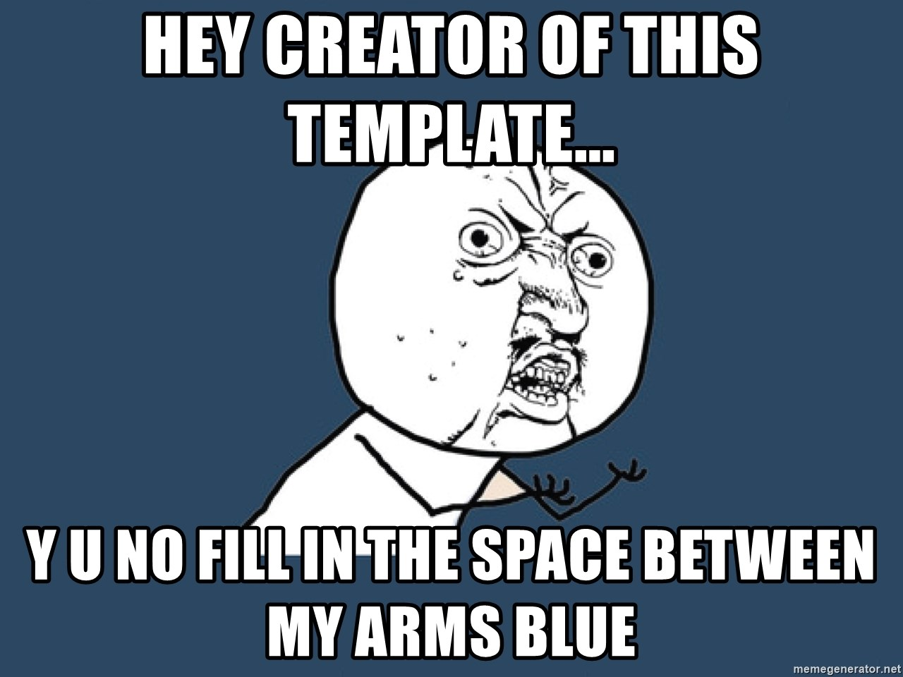 Y U No - hey creator of this template... y u no fill in the space between my arms blue
