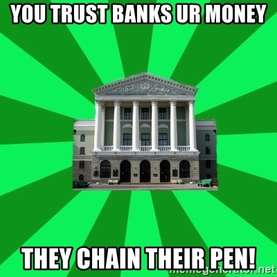 Tipichnuy BNTU - YOU TRUST BANKS UR MONEY THEY CHAIN THEIR PEN!
