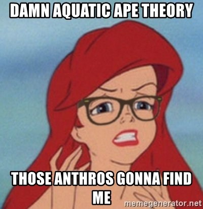 Hipster Mermaid - Damn Aquatic ape theory Those anthros gonna find me