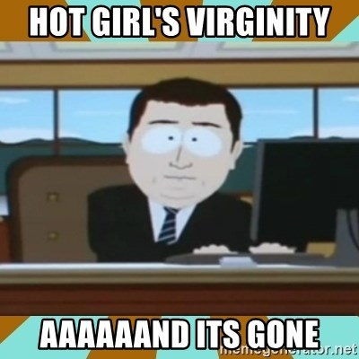 And it's gone - hot girl's virginity aaaaaand its GONE