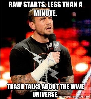 CM Punk Unimpressed - raw starts. less than a minute. Trash talks about the wwe universe.