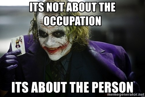 joker - its not about the occupation its about the person