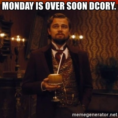 you had my curiosity dicaprio - Monday is oVer soon dCory.