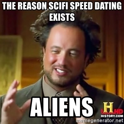 ancient alien guy - The reason SciFi Speed dating exists Aliens