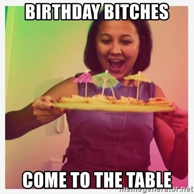 Typical_Ksyusha - BIRTHDAY BITCHES COME TO THE TABLE