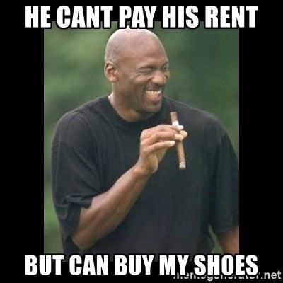 michael jordan laughing - He cant pay his rent but can buy my shoes