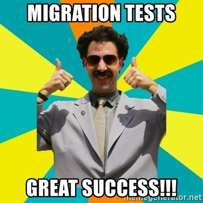 Borat Meme - Migration tests great success!!!