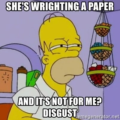 Simpsons' Homer - SHE'S WRIGHTING A PAPER AND IT'S NOT FOR ME? DISGUST