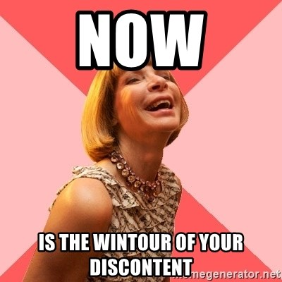 Amused Anna Wintour - NOW  IS THE WINTOUR OF YOUR DISCONTENT
