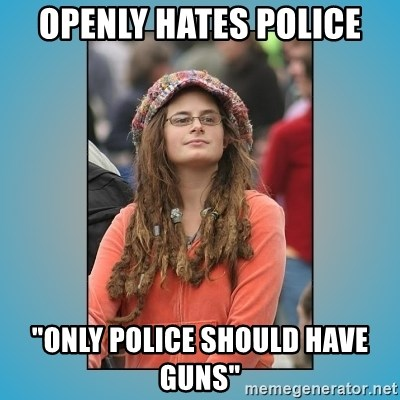 """hippie girl - Openly hates police """"Only police should have guns"""""""