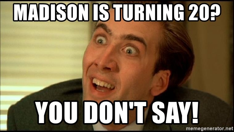 You Don't Say Nicholas Cage - MADISON IS TURNing 20? YOU DON'T SAY!